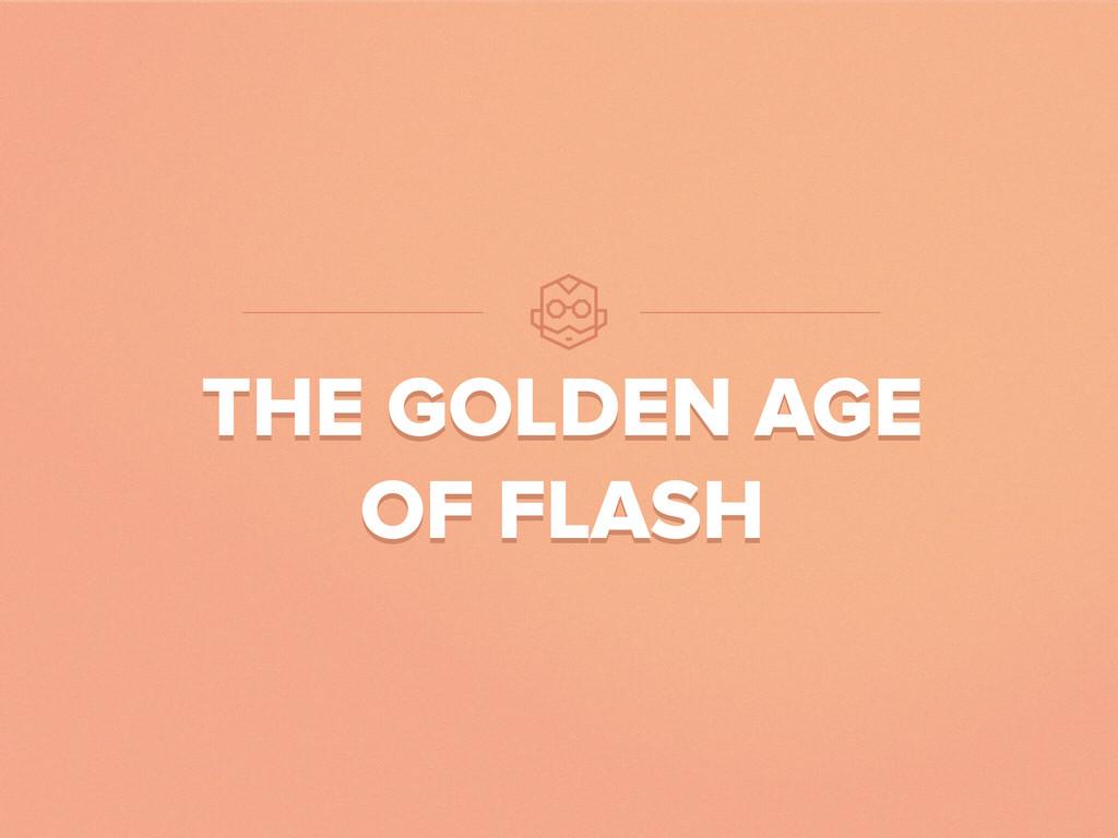 THE GOLDEN AGE OF FLASH THE GOLDEN AGE OF FLASH