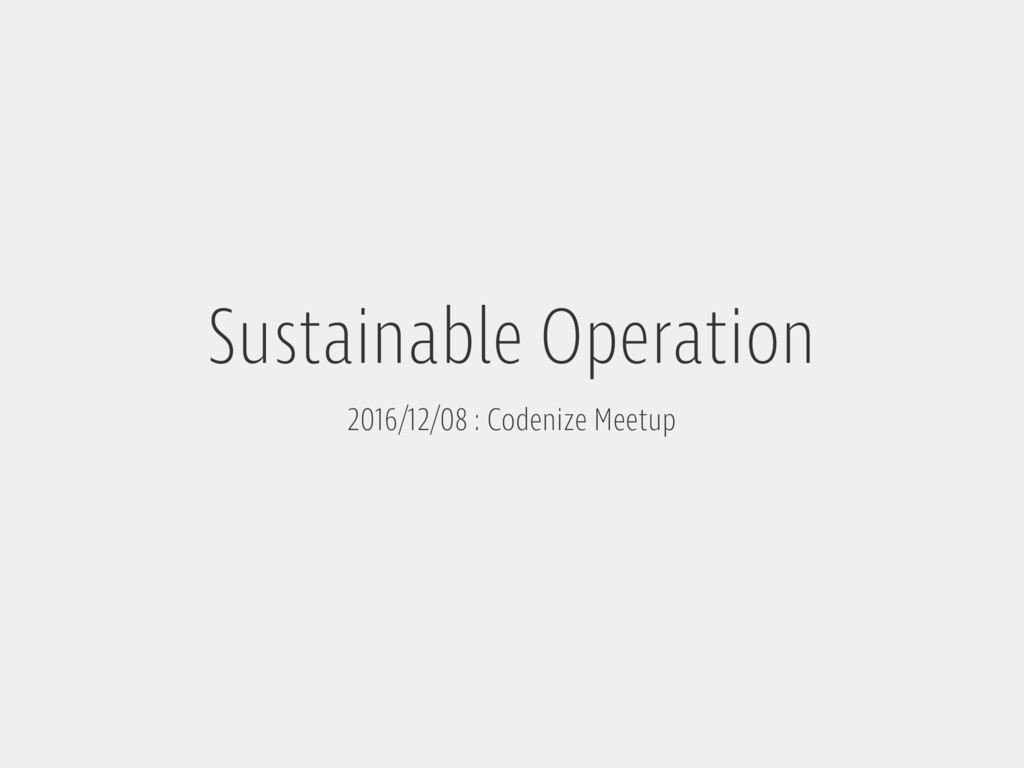 Sustainable Operation 2016/12/08 : Codenize Mee...
