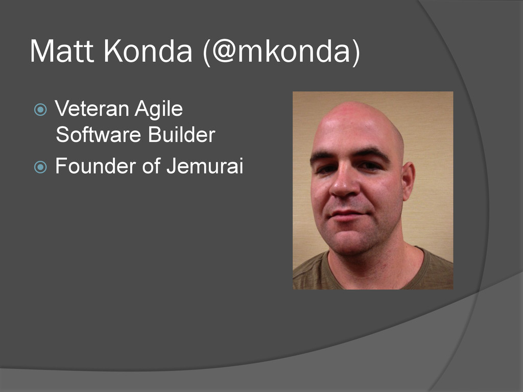 Matt Konda (@mkonda) ž Veteran Agile Software...