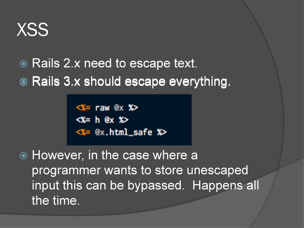 XSS ž Rails 2.x need to escape text. ž Rail...