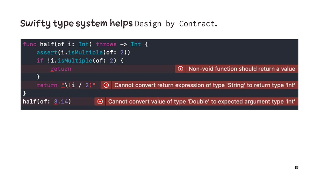 Swifty type system helps Design by Contract. 15