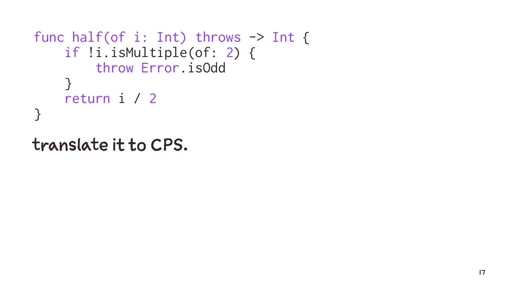 func half(of i: Int) throws -> Int { if !i.isMu...
