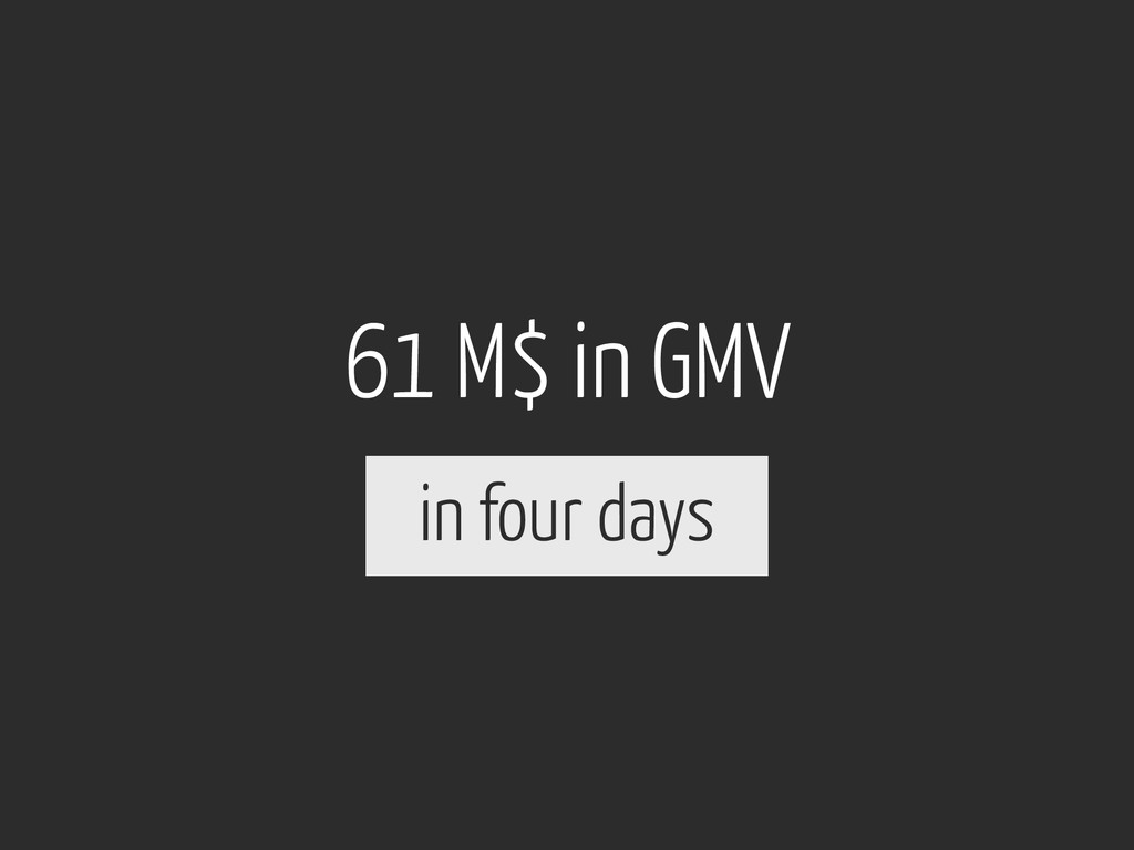 61 M$ in GMV in four days