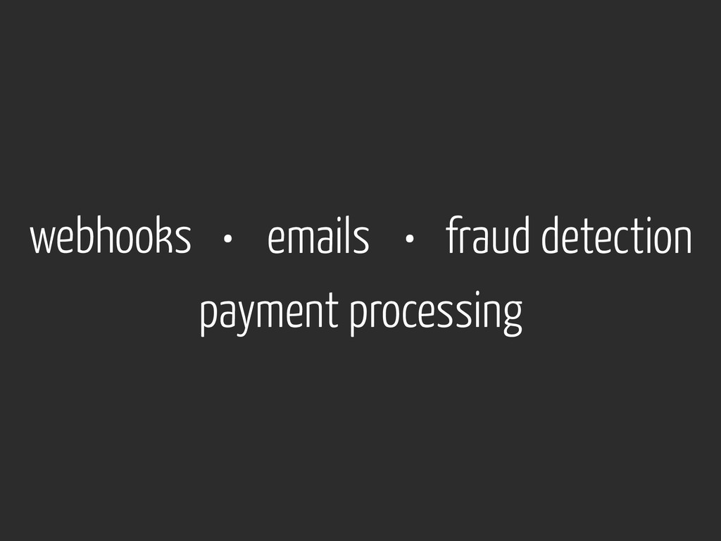 webhooks emails • fraud detection • payment pro...