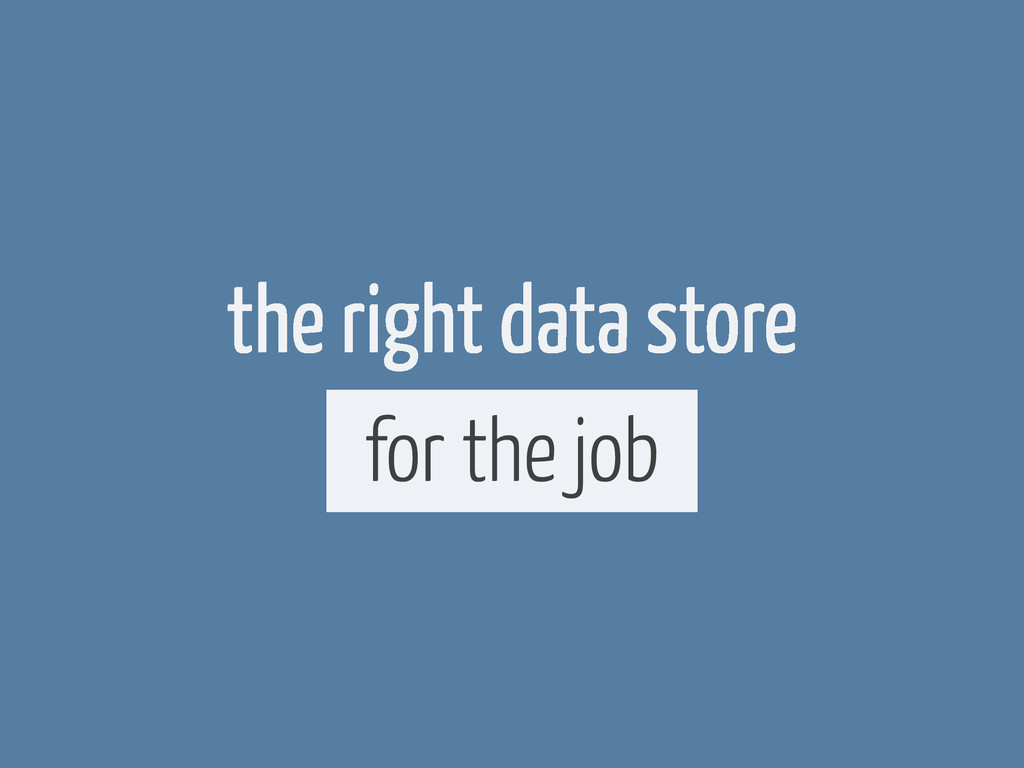 the right data store for the job