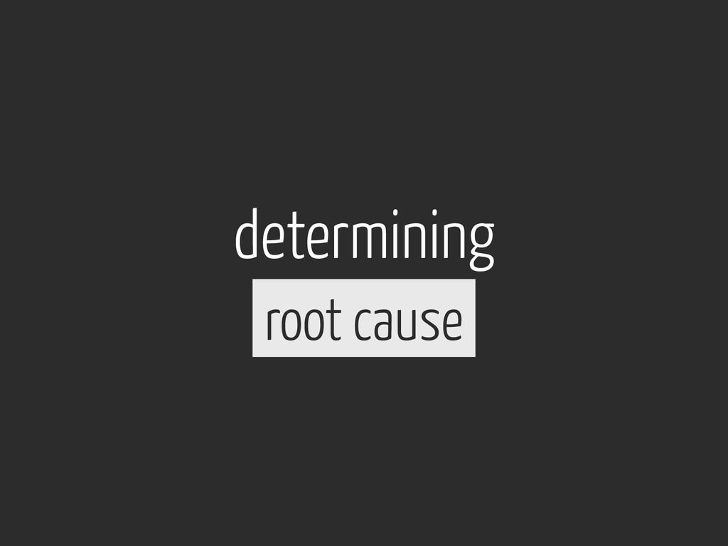 determining root cause