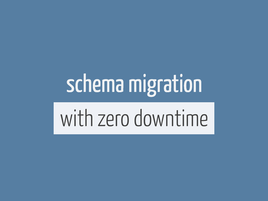 schema migration with zero downtime