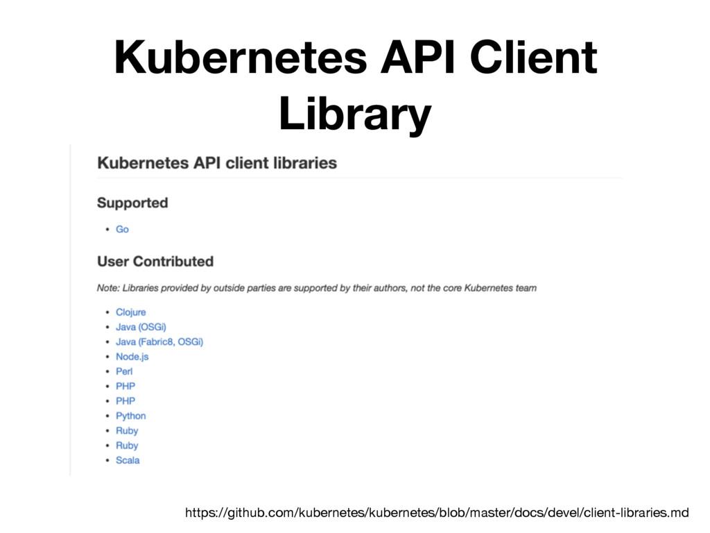 Kubernetes API Client Library https://github.co...