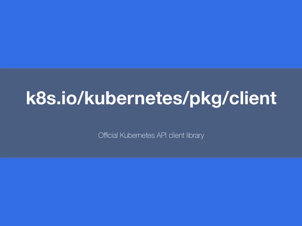 k8s.io/kubernetes/pkg/client Official Kubernetes ...