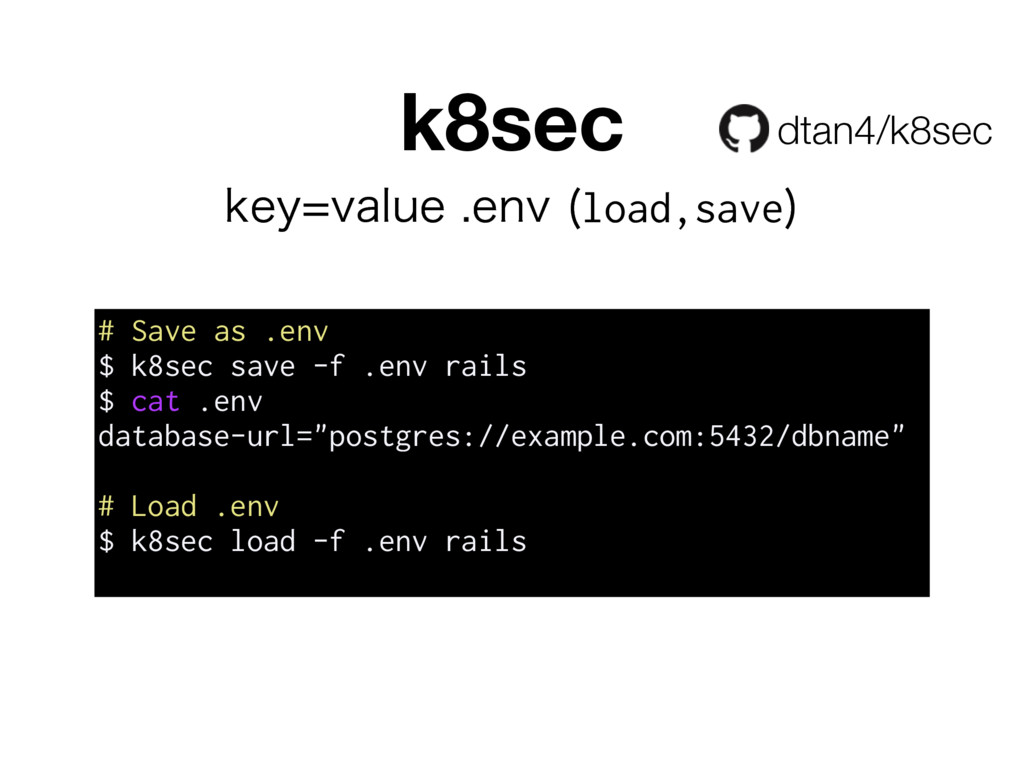 k8sec # Save as .env $ k8sec save -f .env rails...