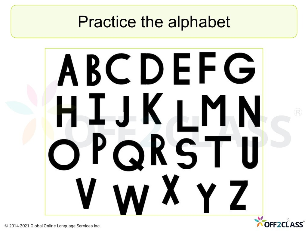Practice the alphabet © 2014-2021 Global Online...