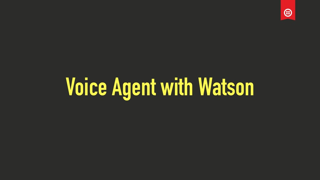 Voice Agent with Watson