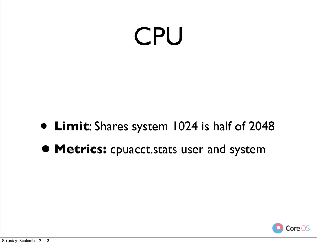 CPU • Limit: Shares system 1024 is half of 2048...