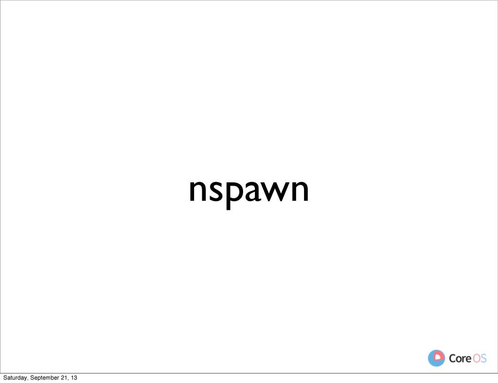 nspawn Saturday, September 21, 13