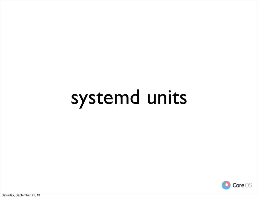 systemd units Saturday, September 21, 13