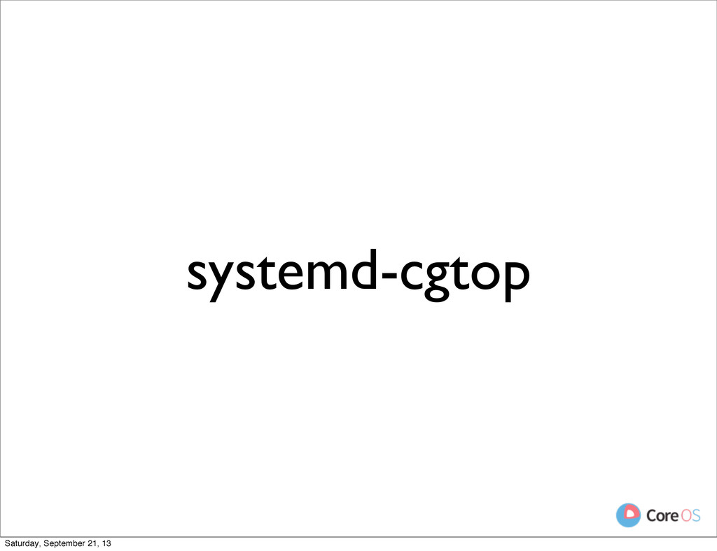 systemd-cgtop Saturday, September 21, 13