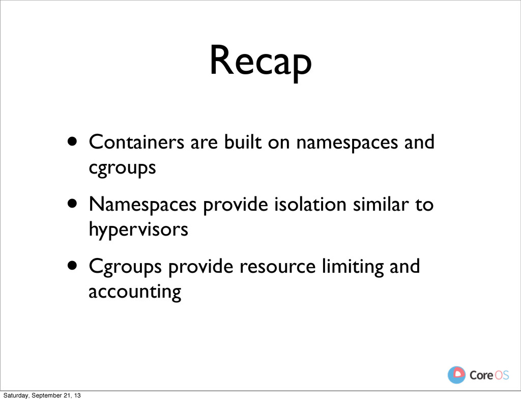 Recap • Containers are built on namespaces and ...