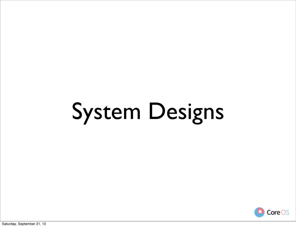 System Designs Saturday, September 21, 13