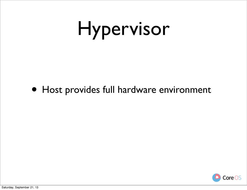 Hypervisor • Host provides full hardware enviro...