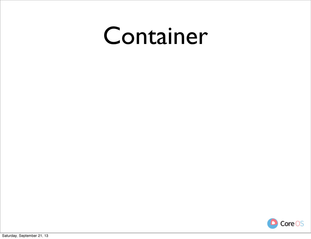 Container Saturday, September 21, 13