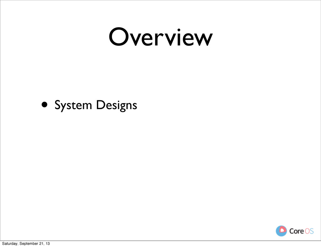 Overview • System Designs Saturday, September 2...