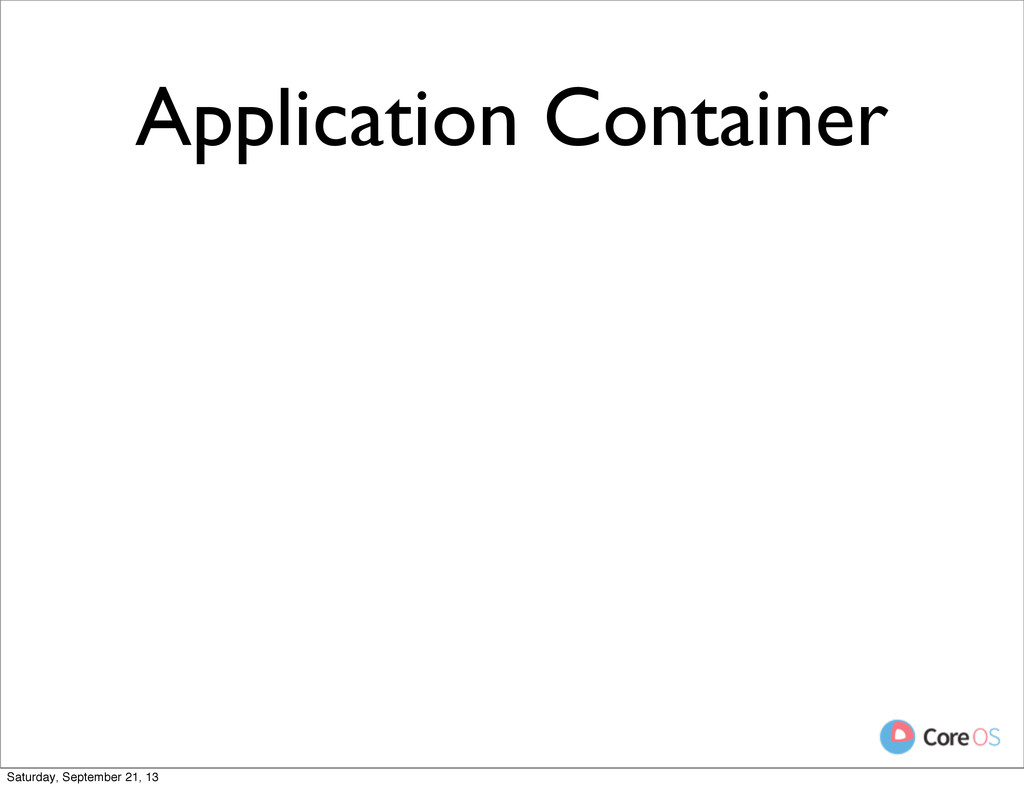 Application Container Saturday, September 21, 13