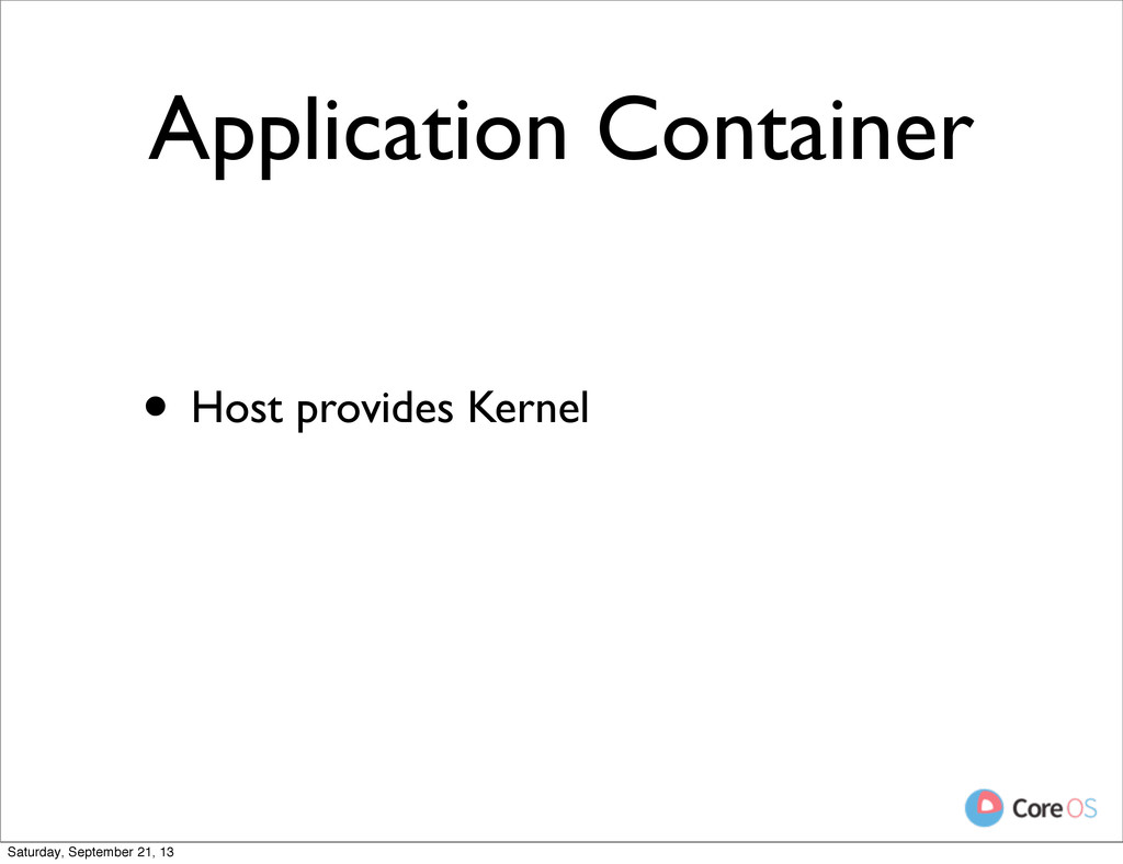 Application Container • Host provides Kernel Sa...