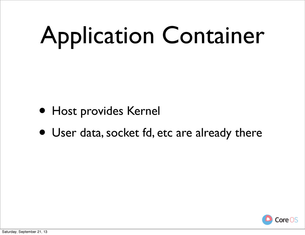 Application Container • Host provides Kernel • ...