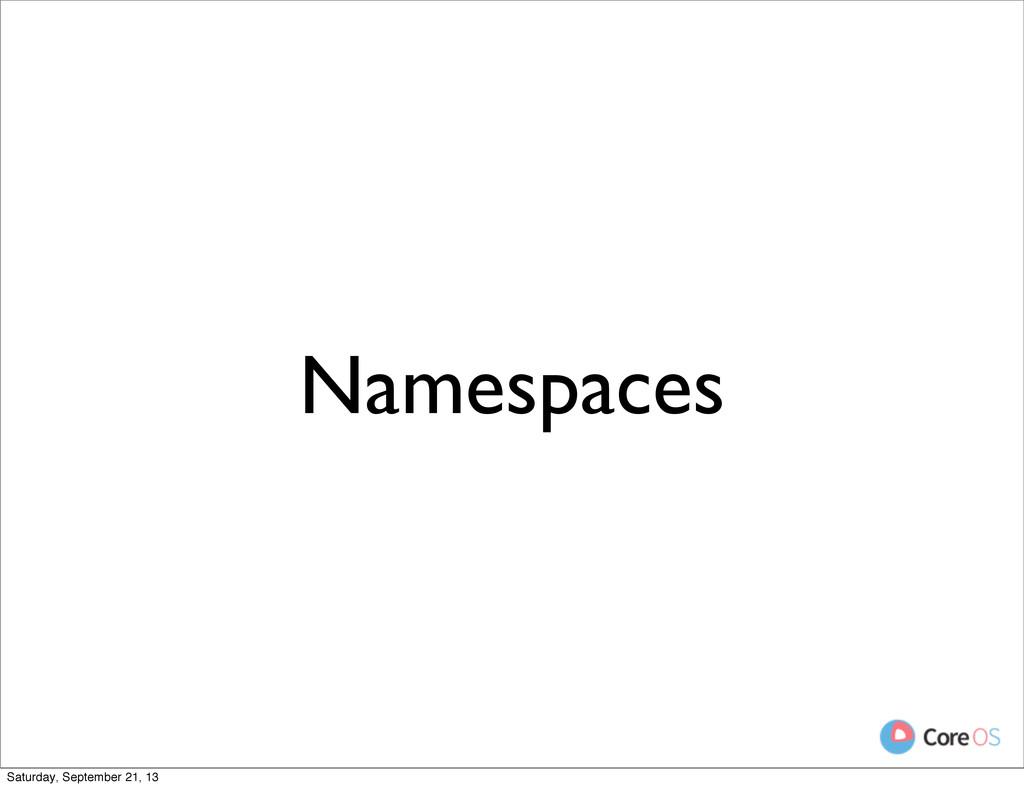 Namespaces Saturday, September 21, 13
