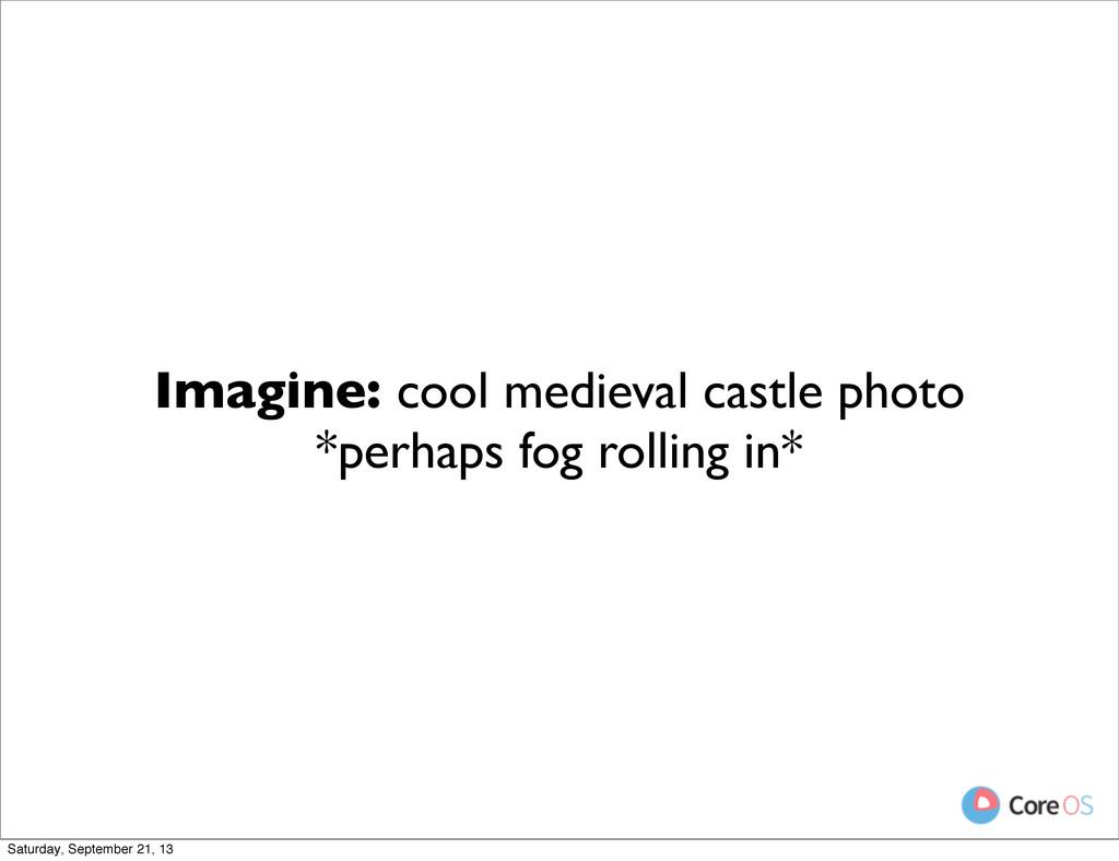Imagine: cool medieval castle photo *perhaps fo...