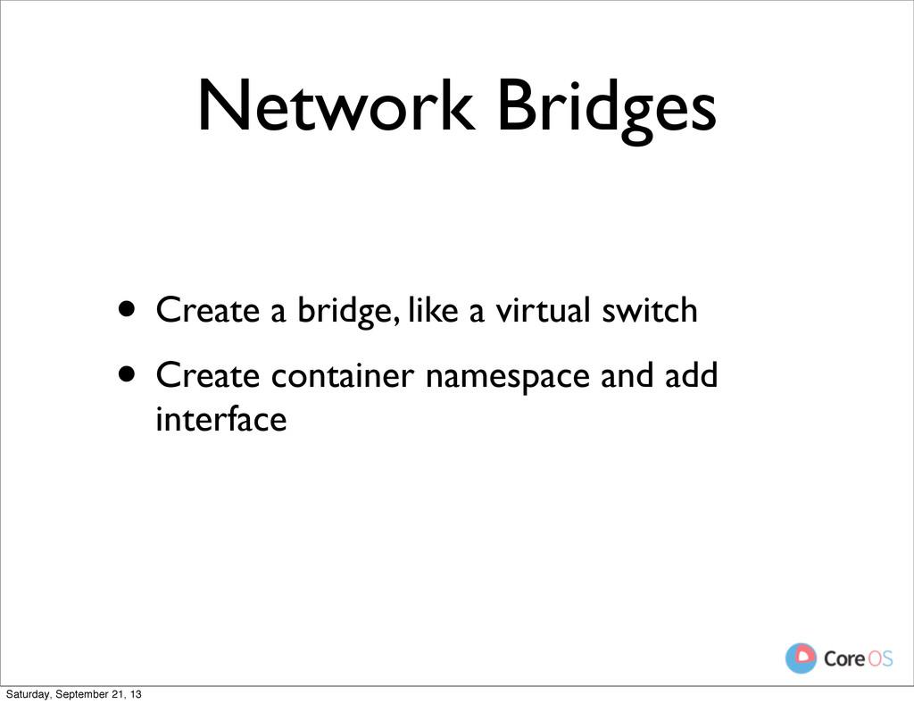 Network Bridges • Create a bridge, like a virtu...