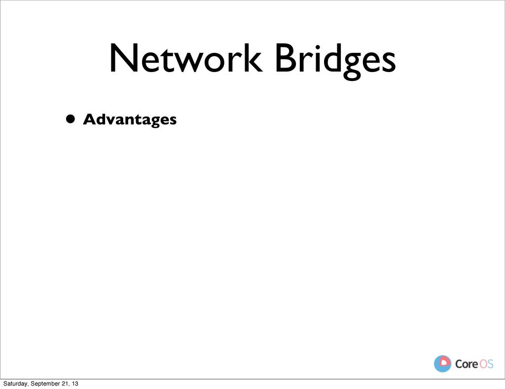 Network Bridges • Advantages Saturday, Septembe...