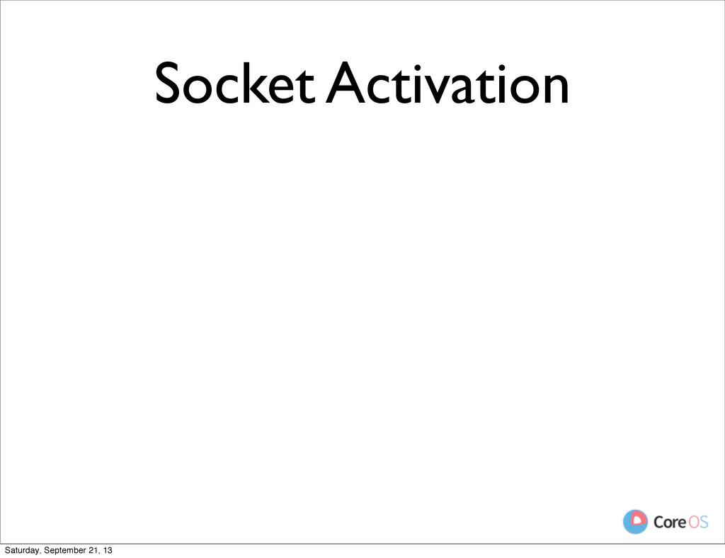 Socket Activation Saturday, September 21, 13