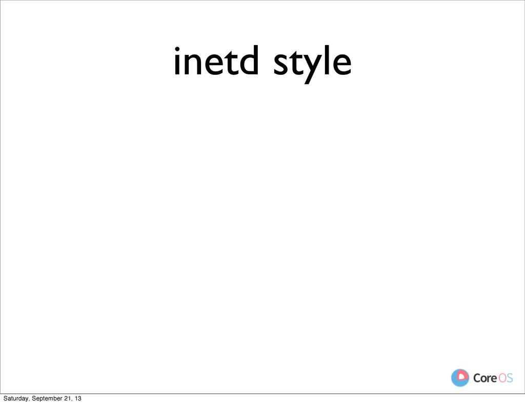 inetd style Saturday, September 21, 13