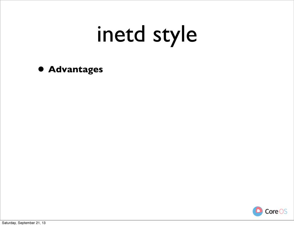 inetd style • Advantages Saturday, September 21...