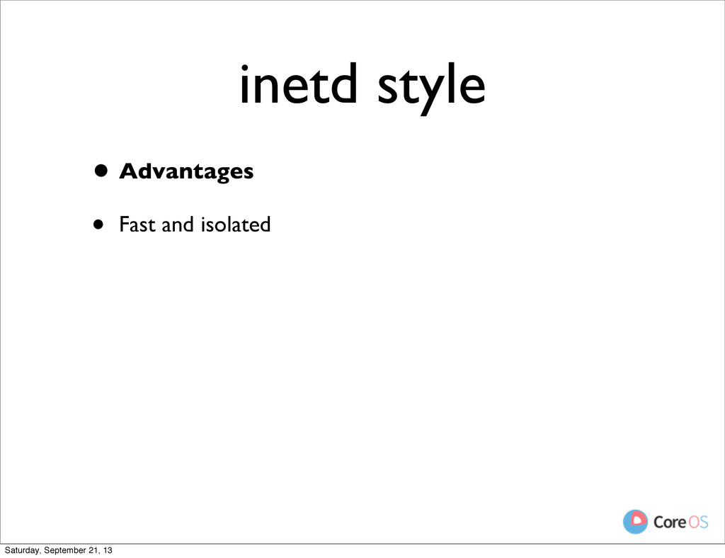 inetd style • Advantages • Fast and isolated Sa...