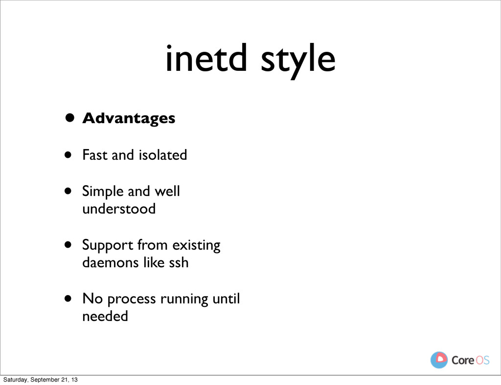 inetd style • Advantages • Fast and isolated • ...