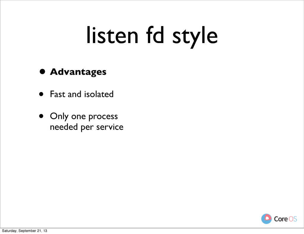 listen fd style • Advantages • Fast and isolate...