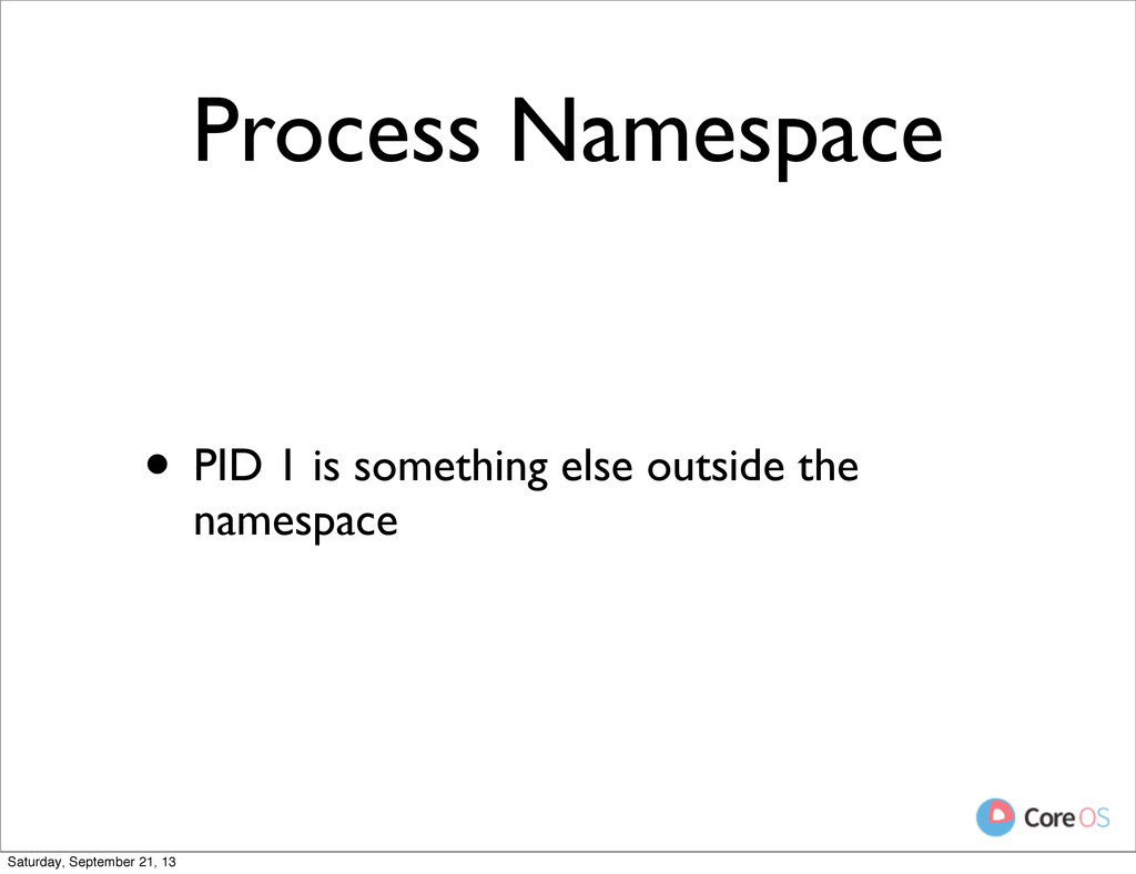 Process Namespace • PID 1 is something else out...