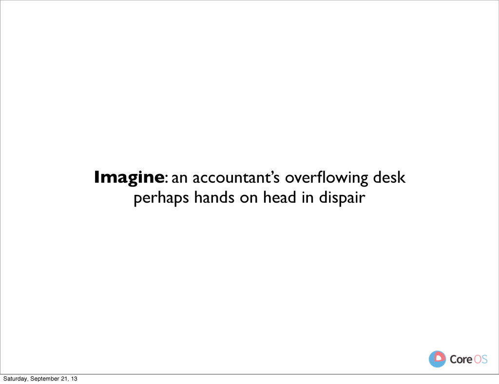 Imagine: an accountant's overflowing desk perhap...