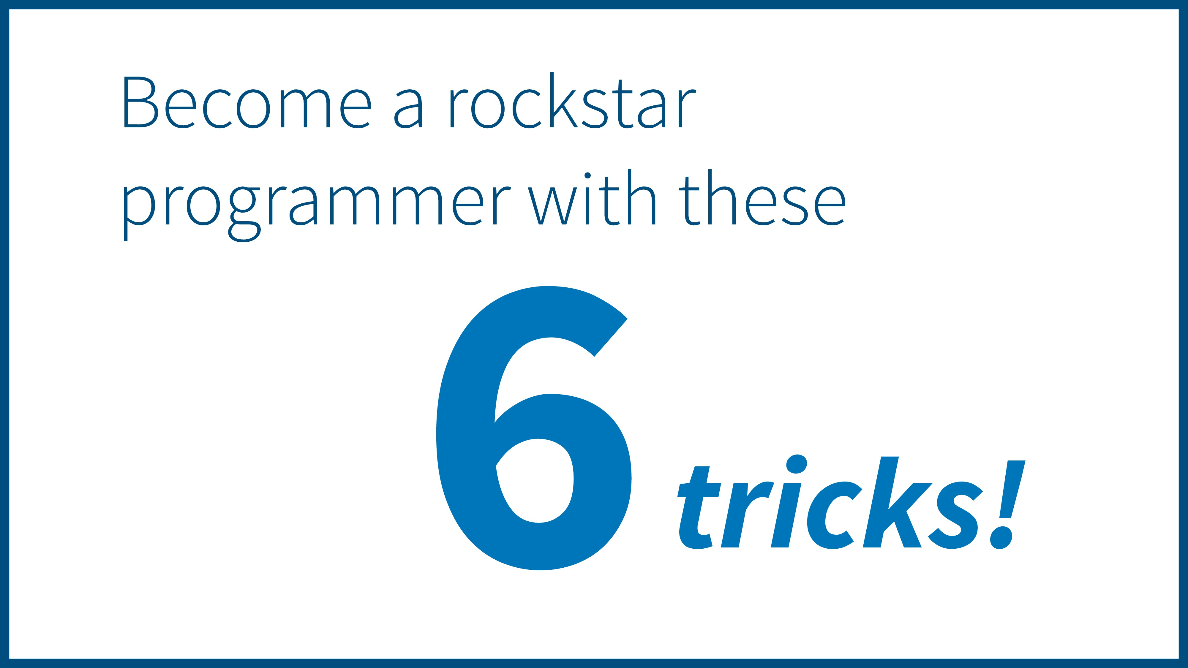 6 Become a rockstar programmer with these trick...