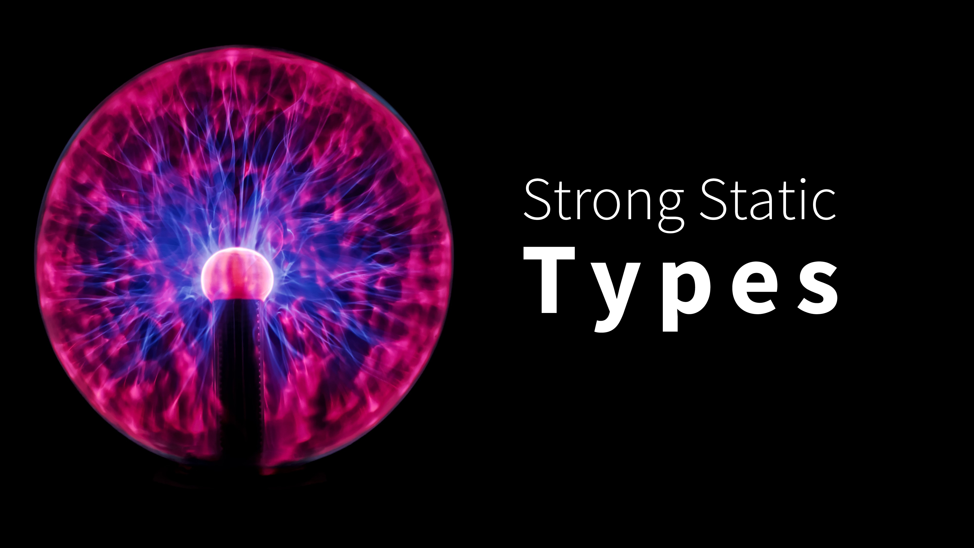 Strong Static Types