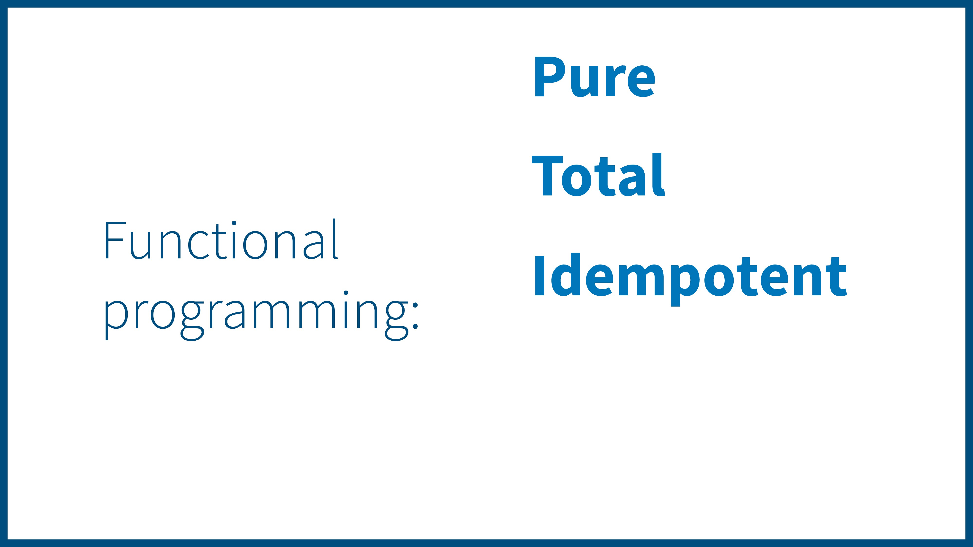 Pure Total Idempotent Functional programming: