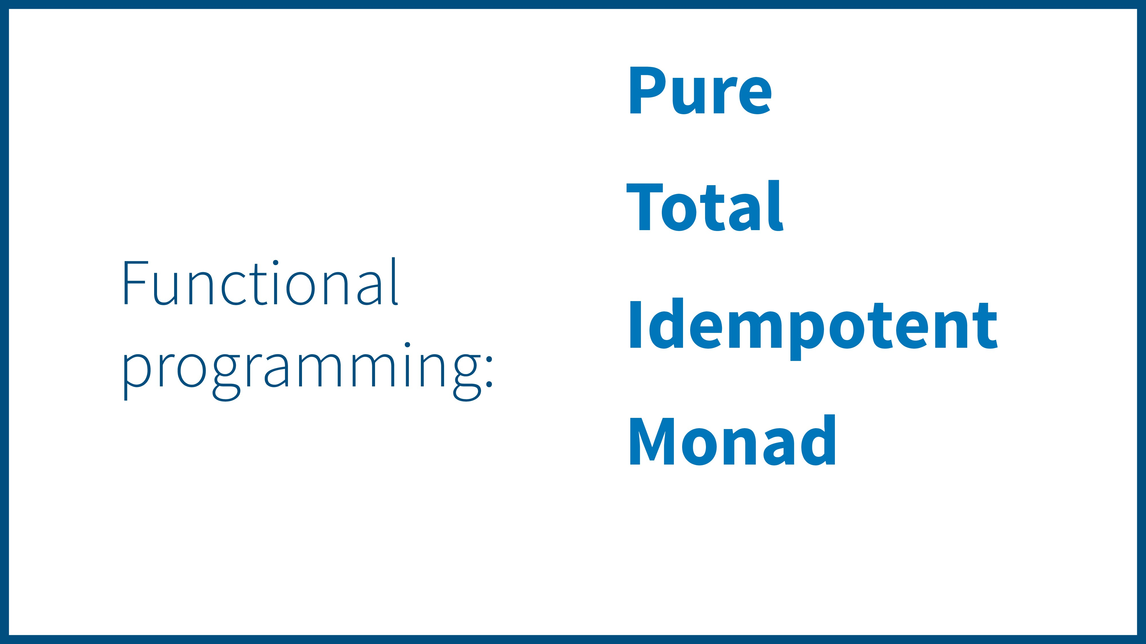Pure Total Idempotent Monad Functional programm...