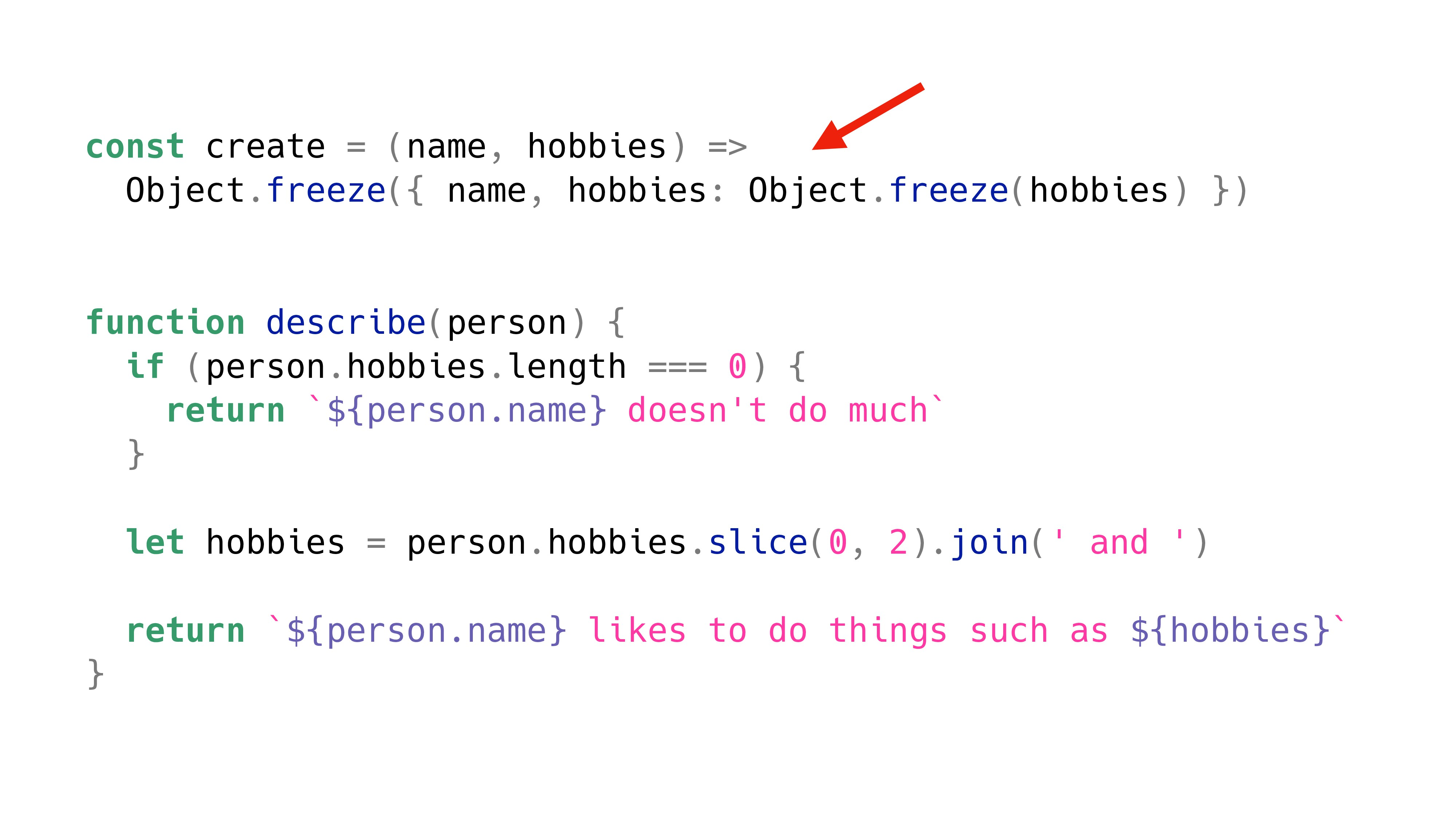 const create = (name, hobbies) => Object.freeze...