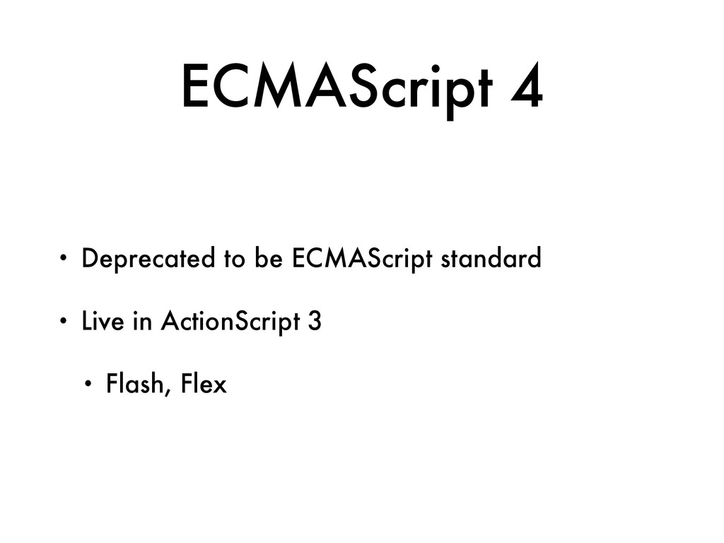 ECMAScript 4 • Deprecated to be ECMAScript stan...