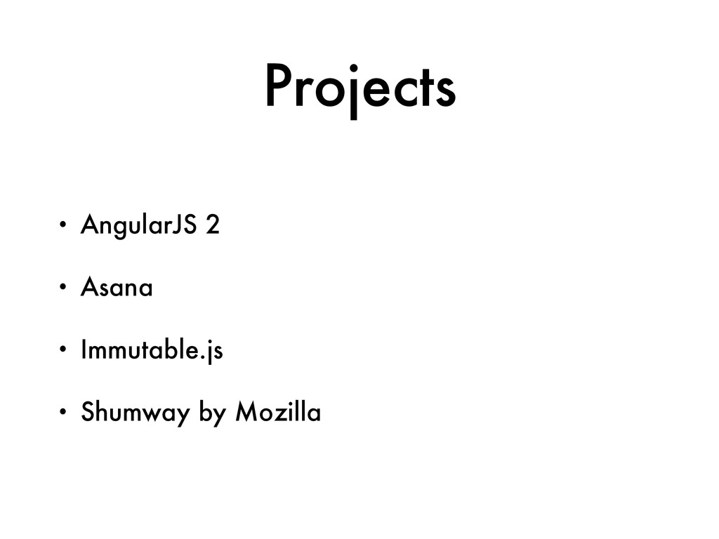Projects • AngularJS 2 • Asana • Immutable.js •...