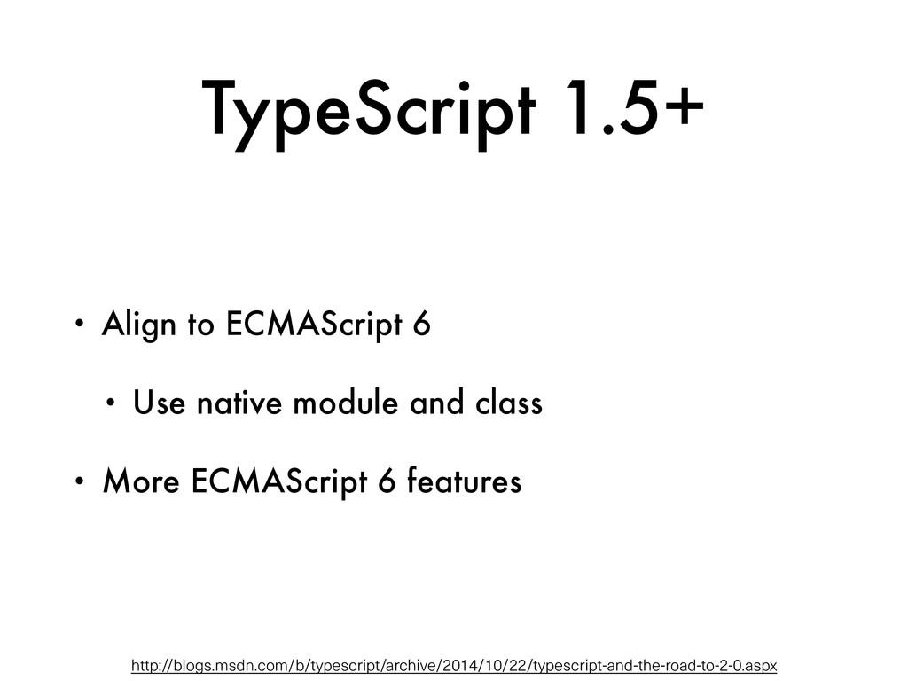 TypeScript 1.5+ • Align to ECMAScript 6 • Use n...