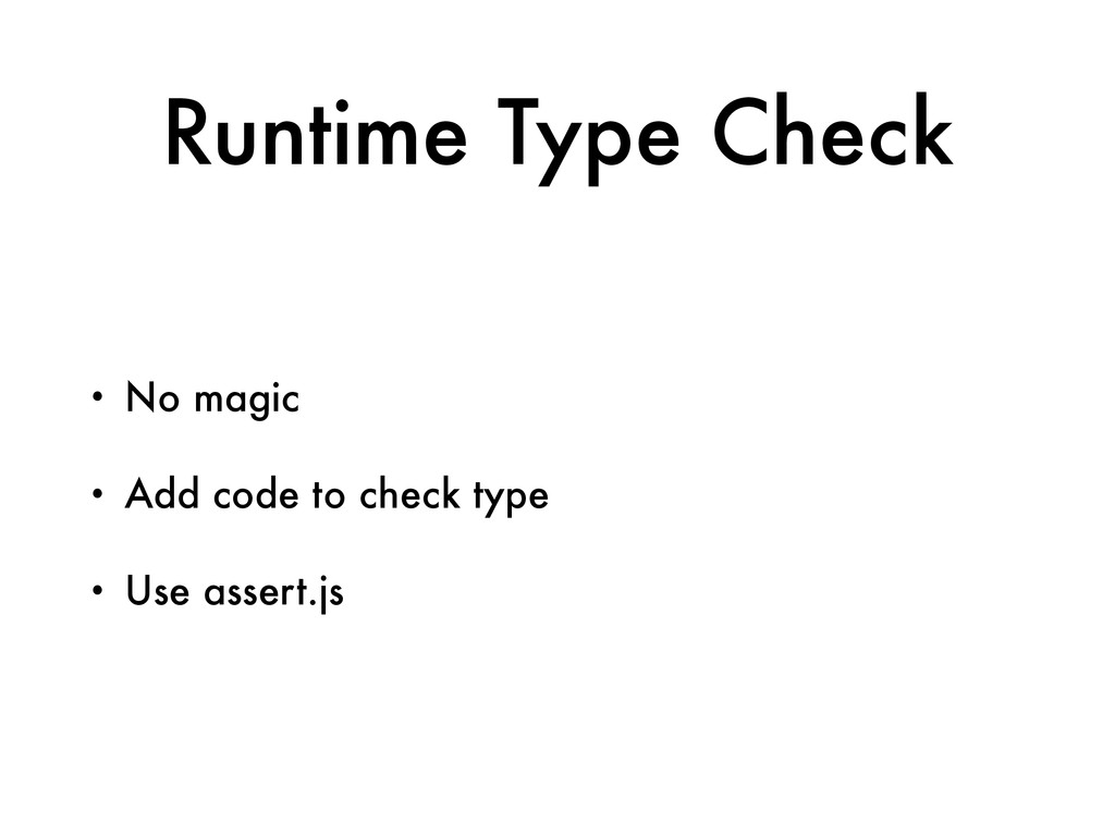 Runtime Type Check • No magic • Add code to che...