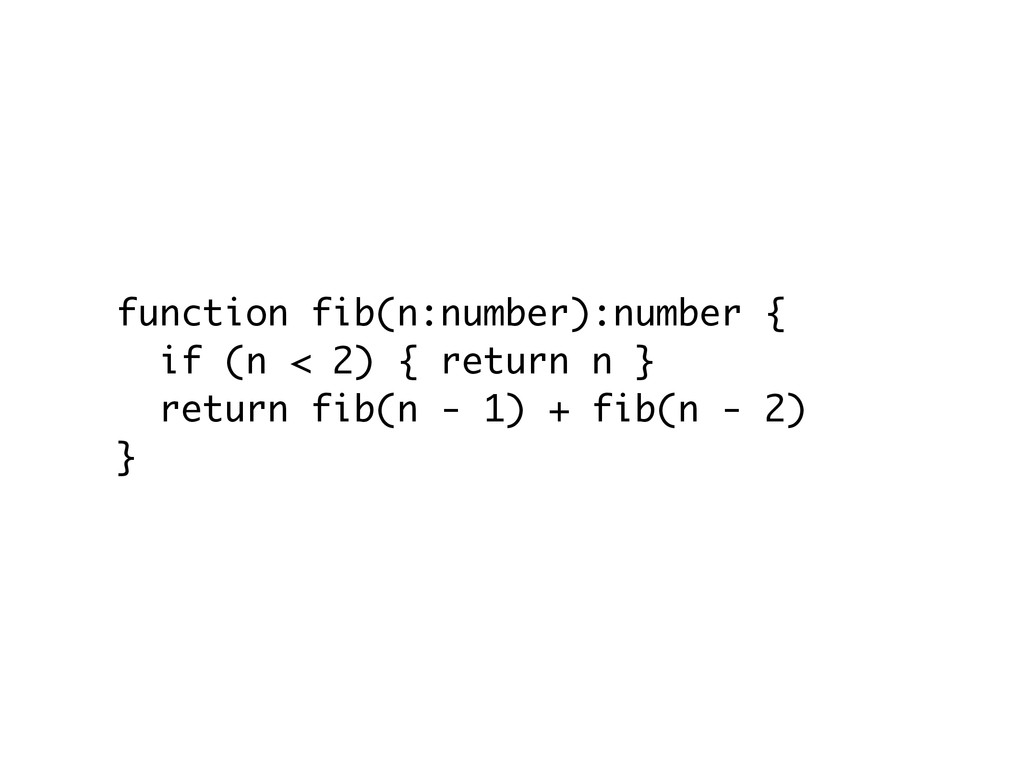 function fib(n:number):number { if (n < 2) { re...